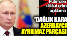 PUTİN:DAĞLIK KARABAĞ AZERBAYCAN'IN AYRILMAZ PARÇASIDIR